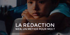 Est-ce que la Rédaction Web est un métier fait pour moi ?