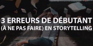 Article exipliquant les erreurs fréquemment commises en Storytelling