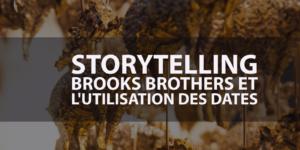 Etude de cas en storytelling via Brooks Brothers